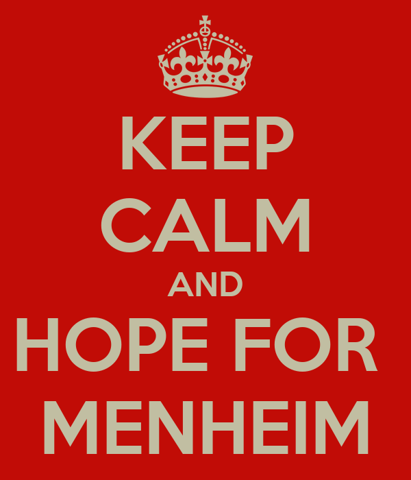 KEEP CALM AND HOPE FOR  MENHEIM