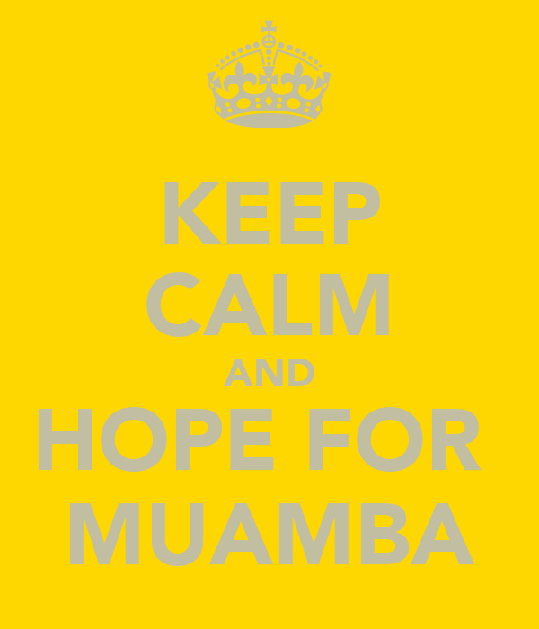 KEEP CALM AND HOPE FOR  MUAMBA