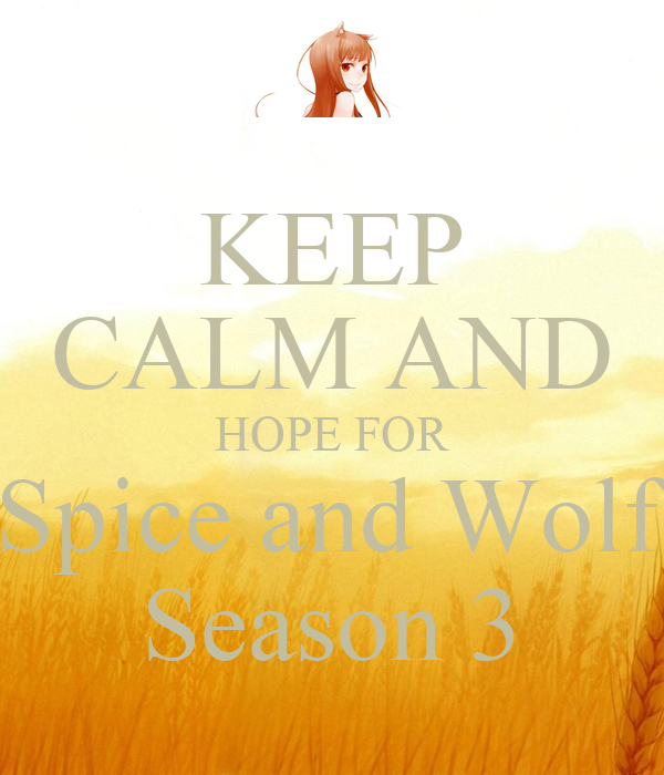 KEEP CALM AND HOPE FOR Spice and Wolf Season 3