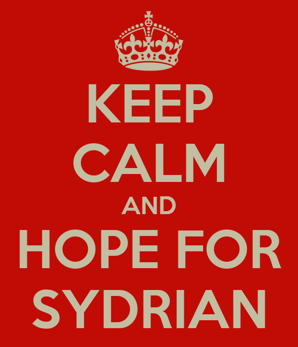 KEEP CALM AND HOPE FOR SYDRIAN