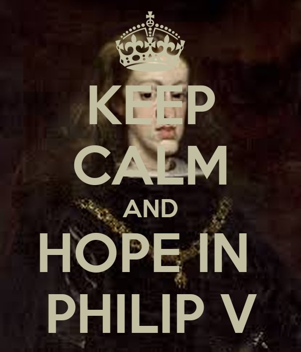 KEEP CALM AND HOPE IN  PHILIP V