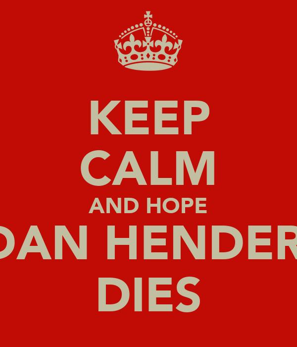 KEEP CALM AND HOPE JORDAN HENDERSON DIES