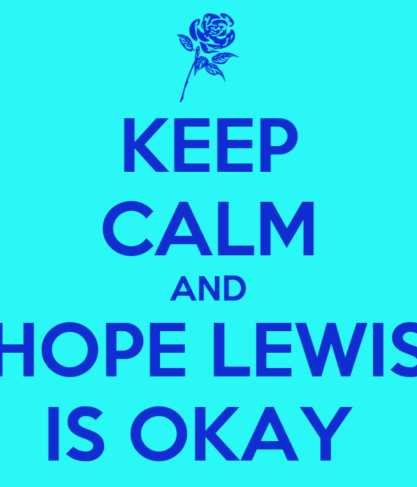 KEEP CALM AND HOPE LEWIS IS OKAY