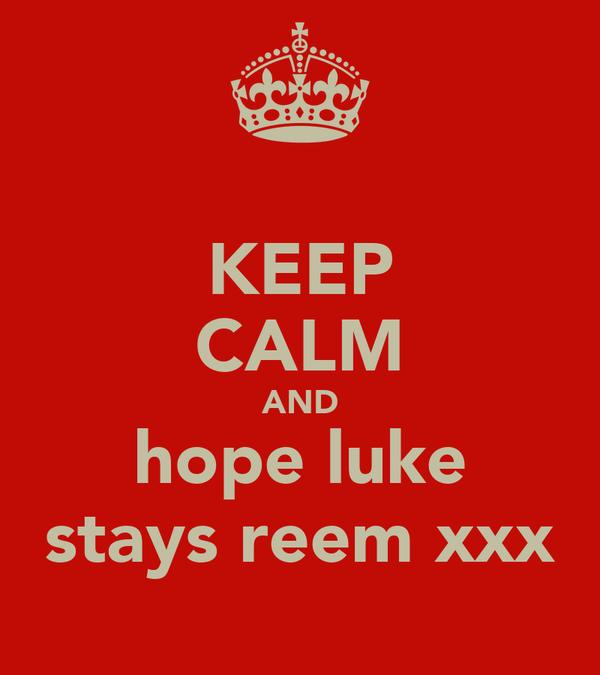 KEEP CALM AND hope luke stays reem xxx