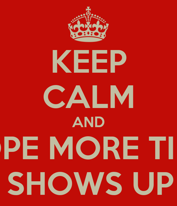 KEEP CALM AND HOPE MORE TINA ANON SHOWS UP SOON