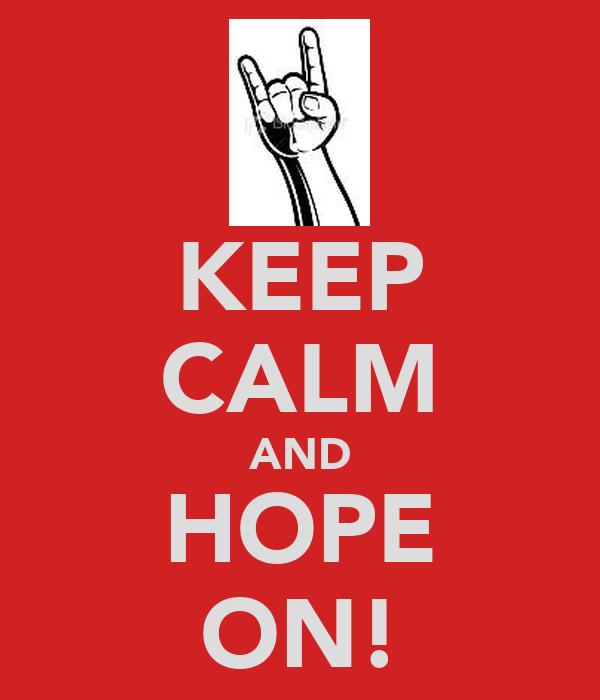 KEEP CALM AND HOPE ON!