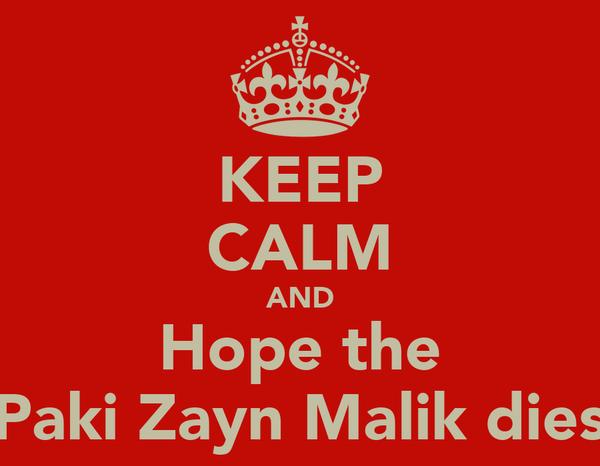 KEEP CALM AND Hope the Paki Zayn Malik dies