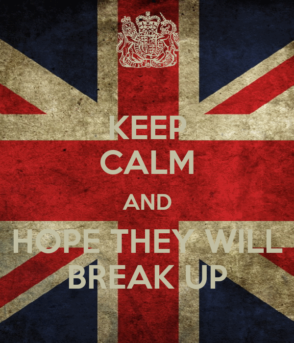 KEEP CALM AND HOPE THEY WILL BREAK UP