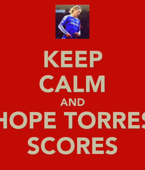 KEEP CALM AND HOPE TORRES SCORES