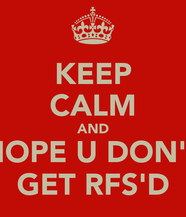 KEEP CALM AND HOPE U DON'T GET RFS'D