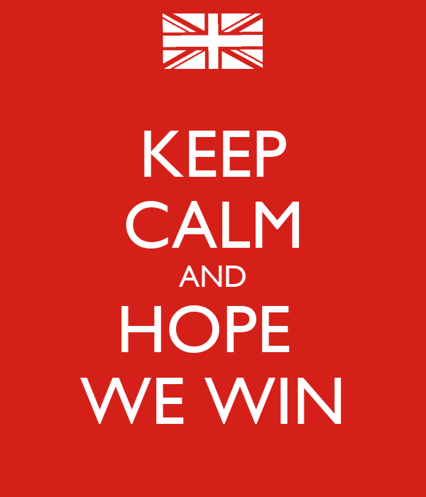 KEEP CALM AND HOPE  WE WIN