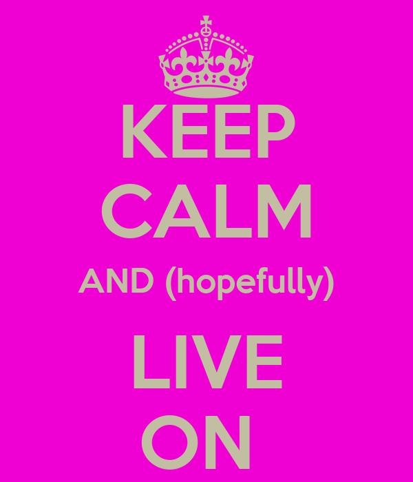 KEEP CALM AND (hopefully) LIVE ON