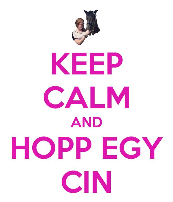 KEEP CALM AND HOPP EGY CIN