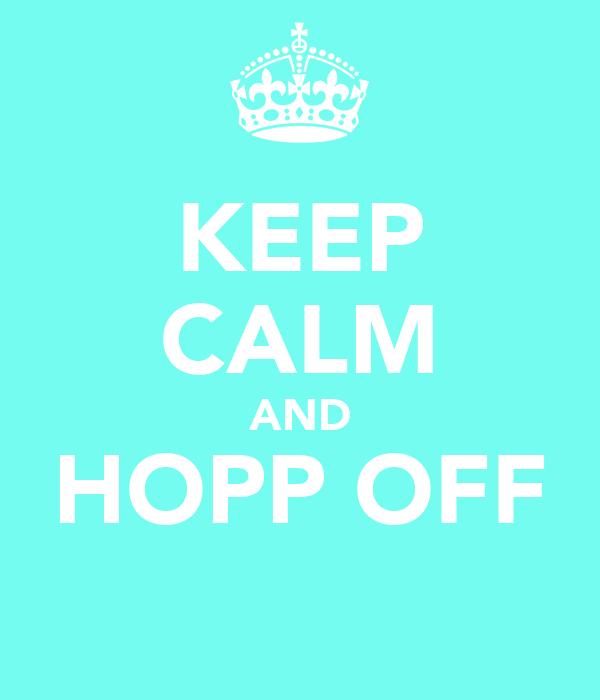 KEEP CALM AND HOPP OFF