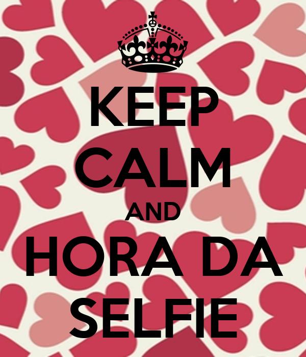 KEEP CALM AND HORA DA SELFIE