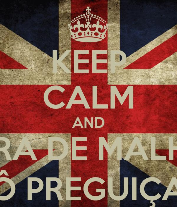 KEEP CALM AND HORA DE MALHAR XÔ PREGUIÇA!!!