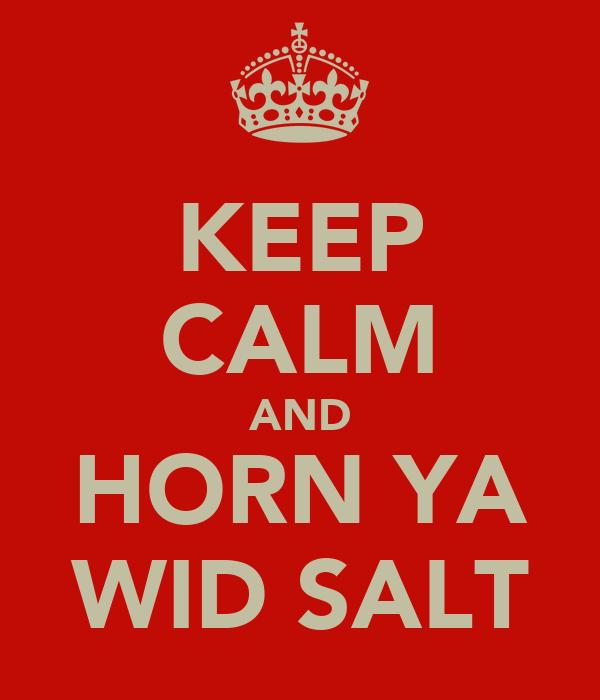 KEEP CALM AND HORN YA WID SALT