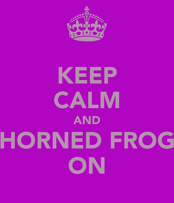 KEEP CALM AND HORNED FROG ON
