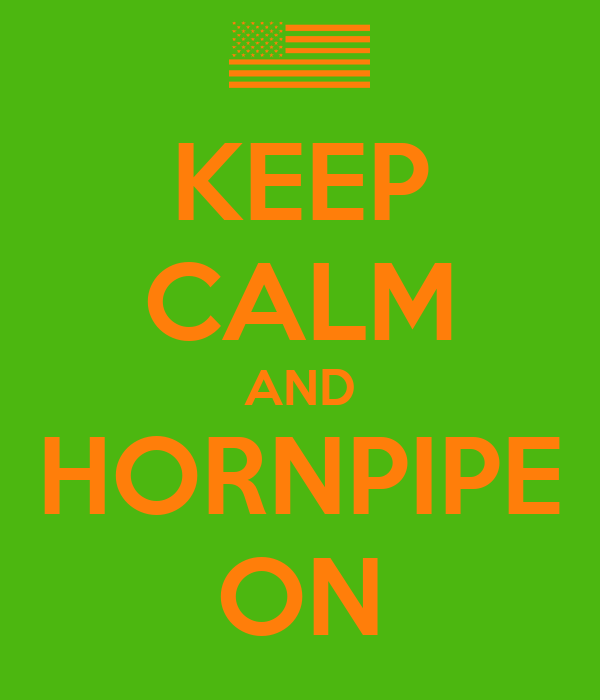 KEEP CALM AND HORNPIPE ON