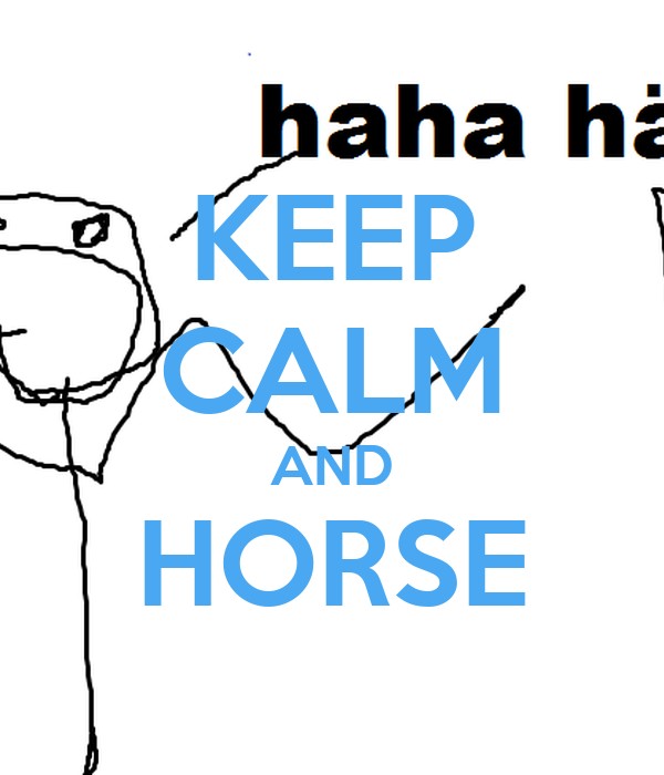 KEEP CALM AND HORSE