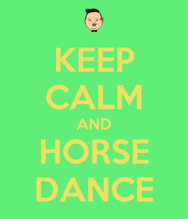 KEEP CALM AND HORSE DANCE