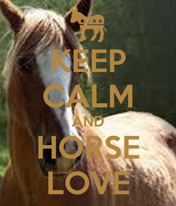 KEEP CALM AND HORSE LOVE
