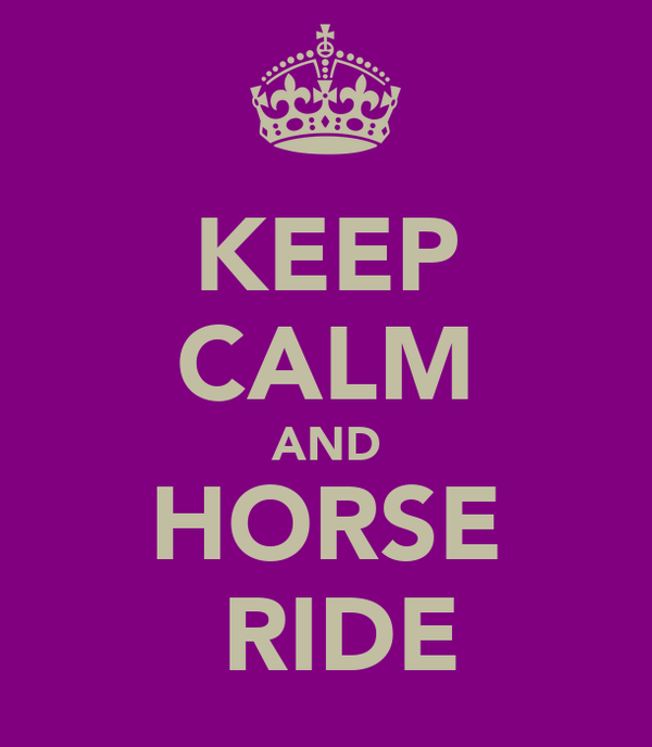 KEEP CALM AND HORSE  RIDE