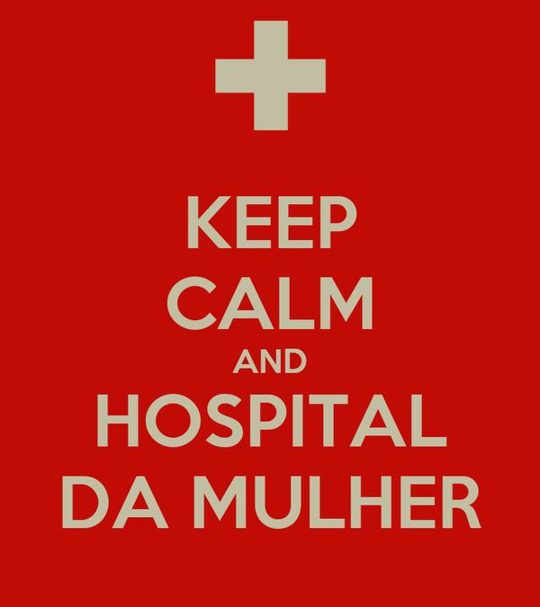 KEEP CALM AND HOSPITAL DA MULHER