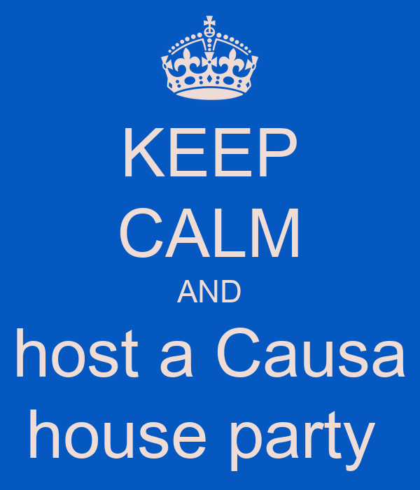 KEEP CALM AND host a Causa house party