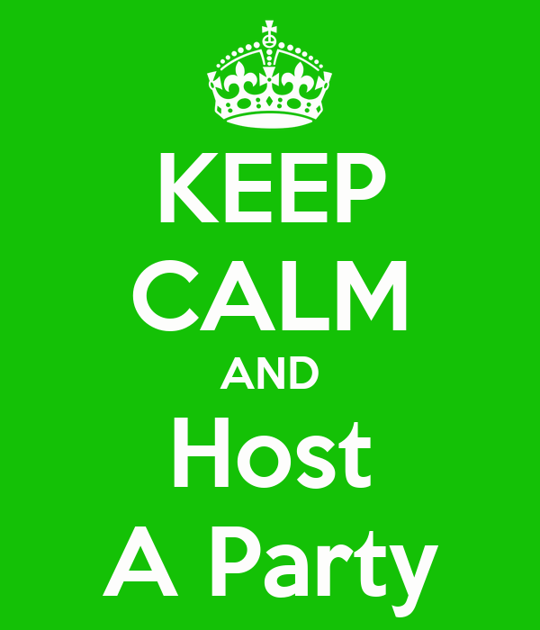 KEEP CALM AND Host A Party