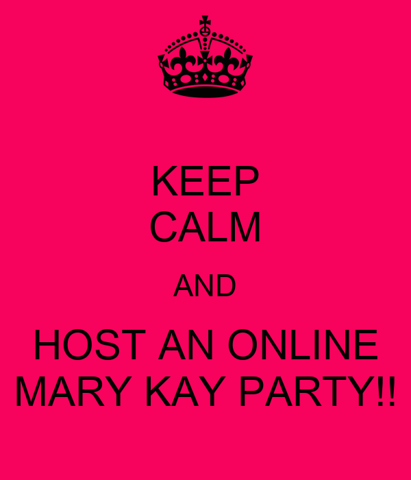 KEEP CALM AND HOST AN ONLINE MARY KAY PARTY!!