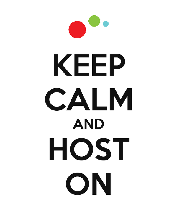 KEEP CALM AND HOST ON
