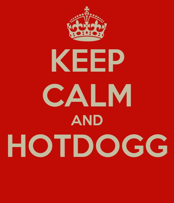 KEEP CALM AND HOTDOGG