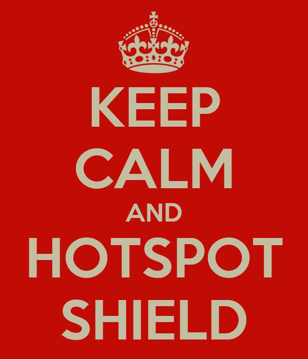 KEEP CALM AND HOTSPOT SHIELD