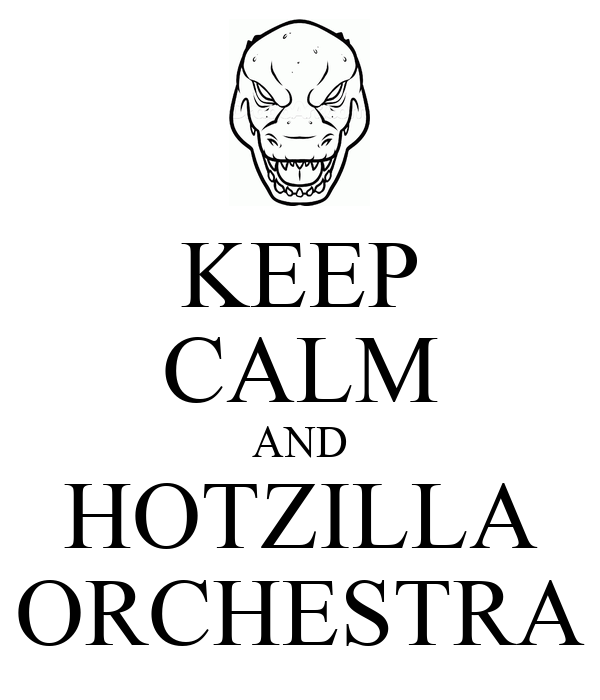KEEP CALM AND HOTZILLA ORCHESTRA