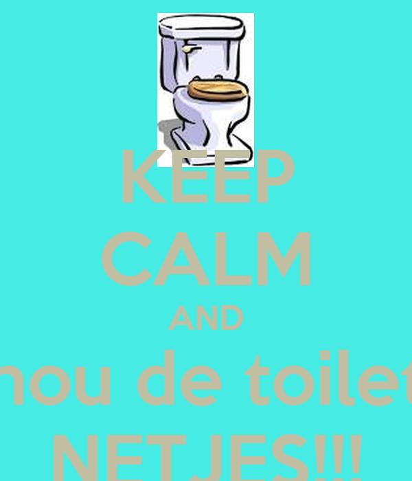 KEEP CALM AND hou de toilet NETJES!!!