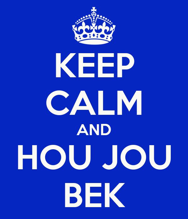 KEEP CALM AND HOU JOU BEK