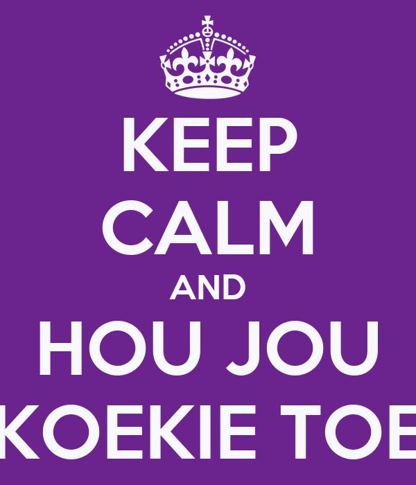 KEEP CALM AND HOU JOU KOEKIE TOE