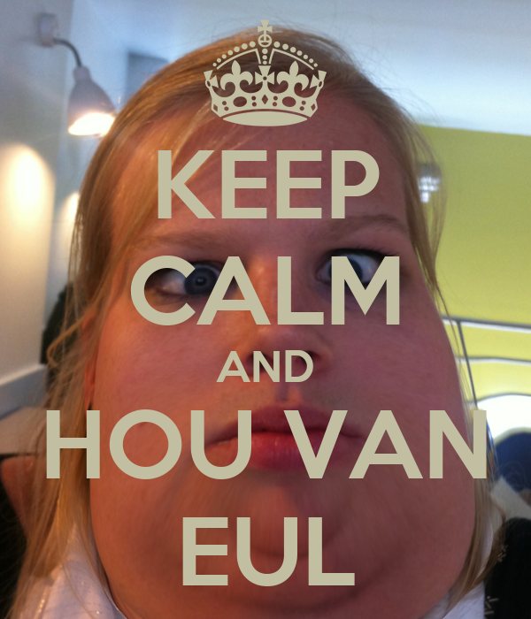 KEEP CALM AND HOU VAN EUL