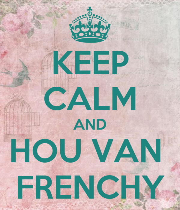 KEEP CALM AND HOU VAN  FRENCHY