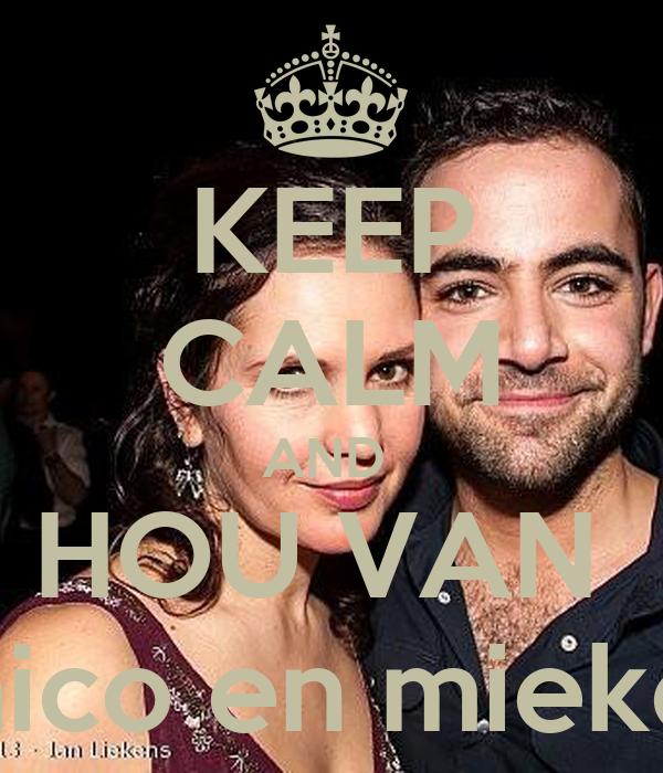 KEEP CALM AND  HOU VAN  nico en mieke