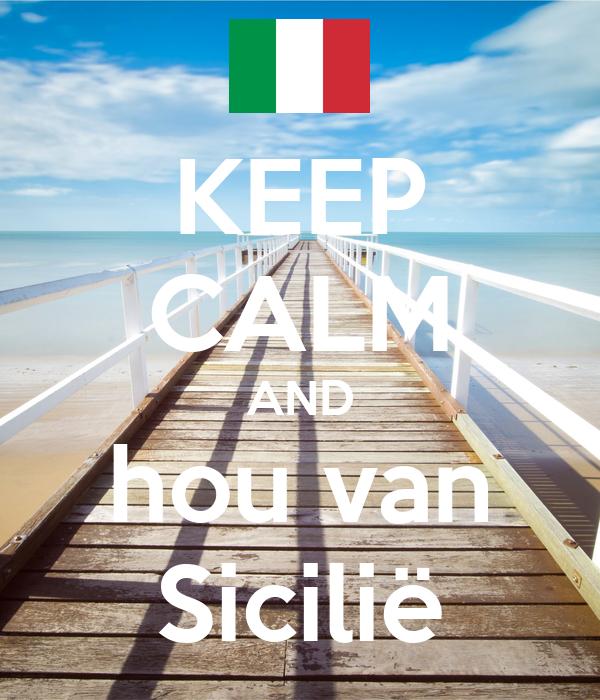 KEEP CALM AND hou van Sicilië