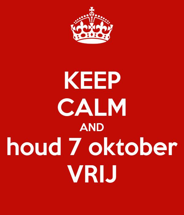 KEEP CALM AND houd 7 oktober VRIJ