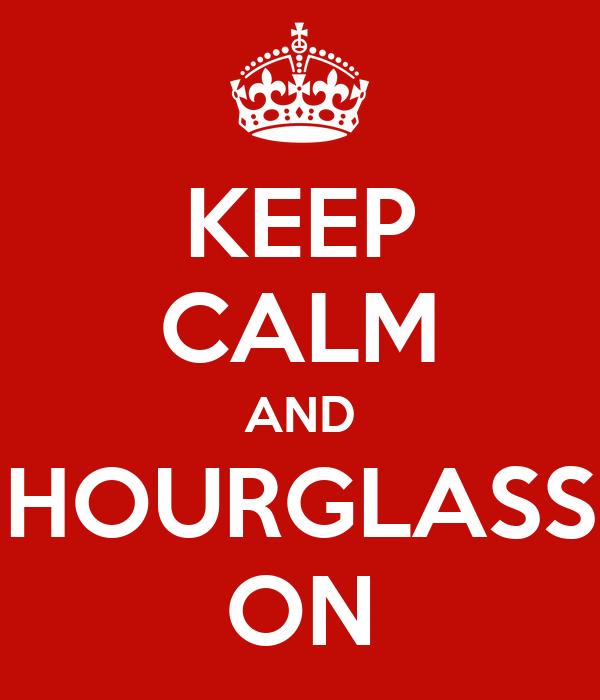 KEEP CALM AND HOURGLASS ON