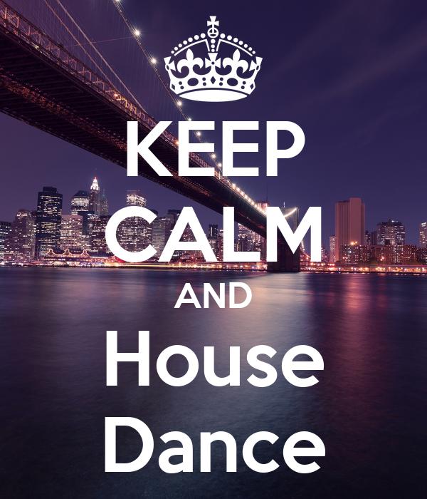 KEEP CALM AND House Dance