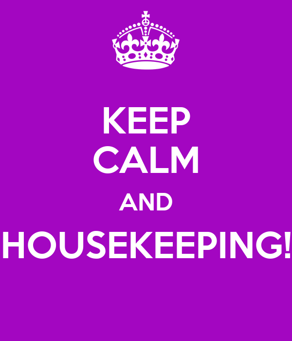 KEEP CALM AND HOUSEKEEPING!