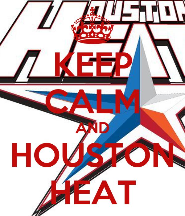 KEEP CALM AND HOUSTON HEAT