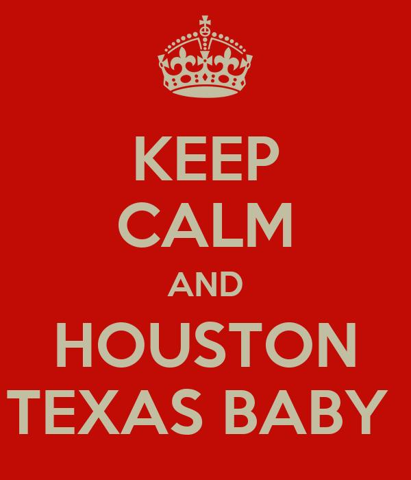 KEEP CALM AND HOUSTON TEXAS BABY