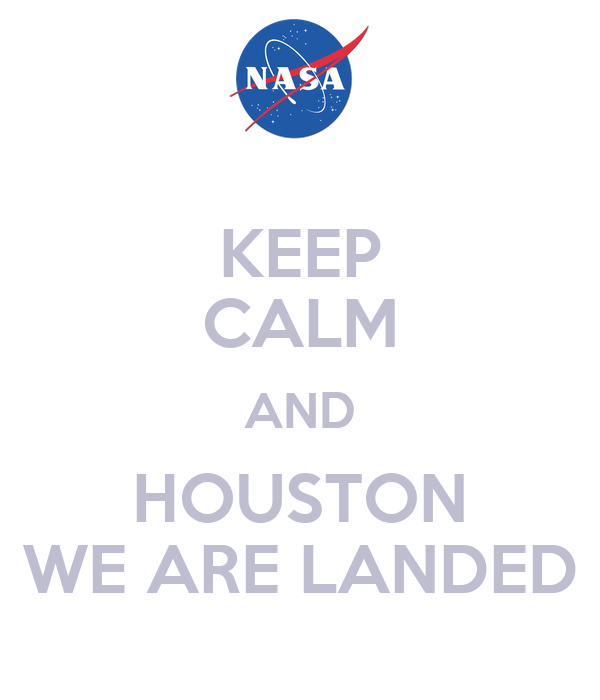 KEEP CALM AND HOUSTON WE ARE LANDED