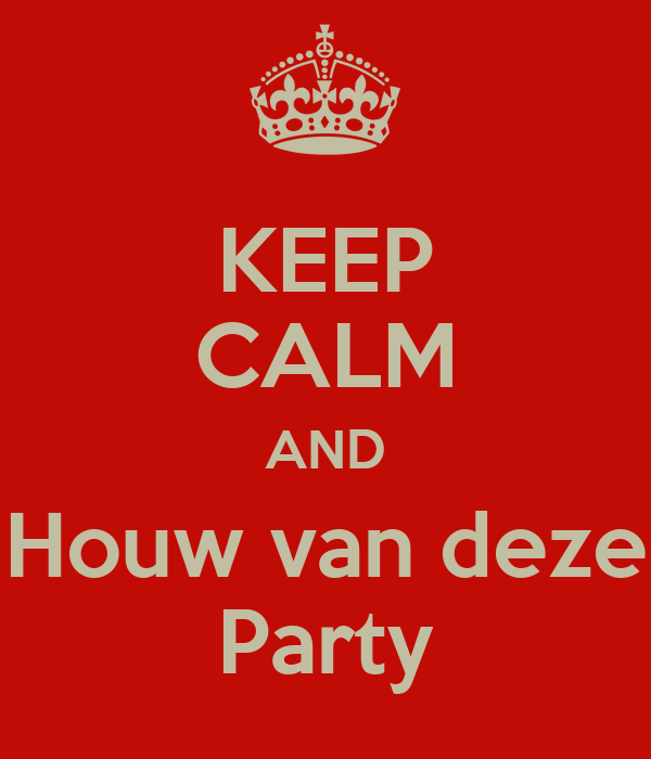 KEEP CALM AND Houw van deze Party